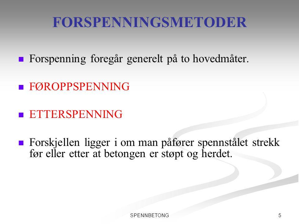 5SPENNBETONG FORSPENNINGSMETODER   Forspenning foregår generelt på to hovedmåter.   FØROPPSPENNING   ETTERSPENNING   Forskjellen ligger i om m