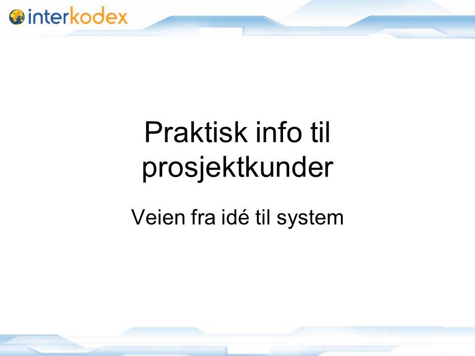 1 Praktisk info til prosjektkunder Veien fra idé til system
