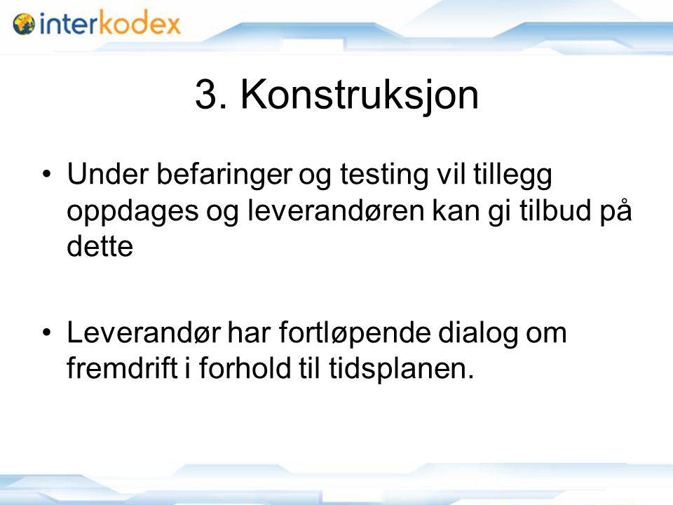 12 3. Konstruksjon •Under befaringer og testing vil tillegg oppdages og leverandøren kan gi tilbud på dette •Leverandør har fortløpende dialog om frem