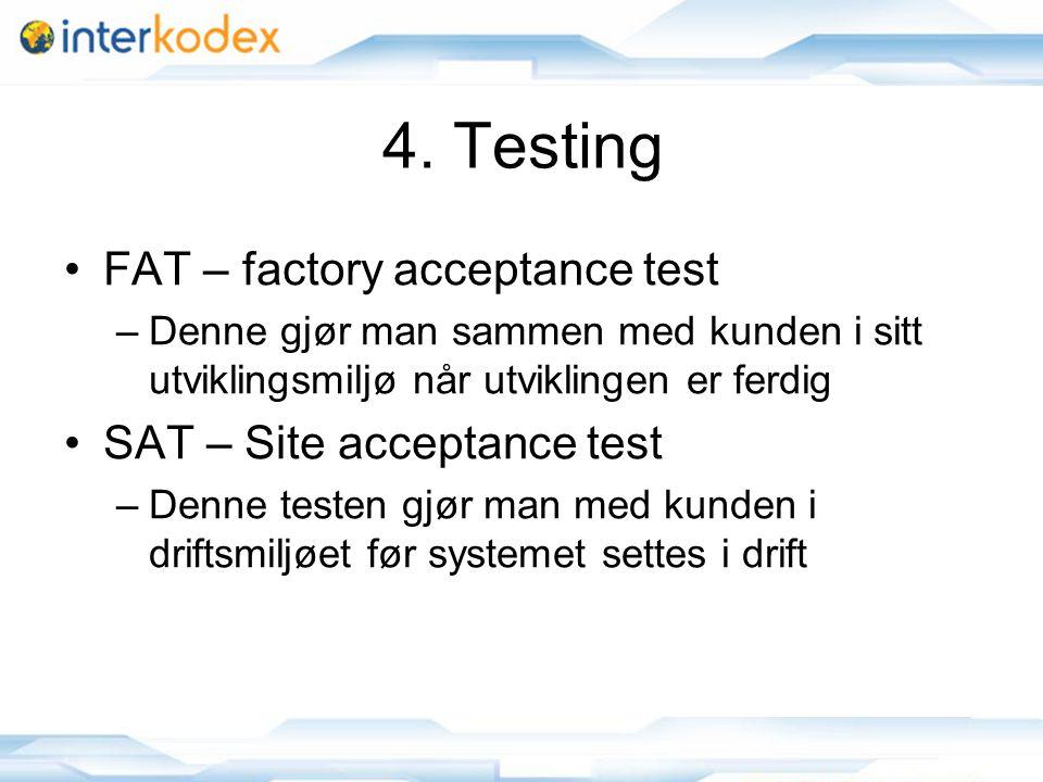 13 4. Testing •FAT – factory acceptance test –Denne gjør man sammen med kunden i sitt utviklingsmiljø når utviklingen er ferdig •SAT – Site acceptance