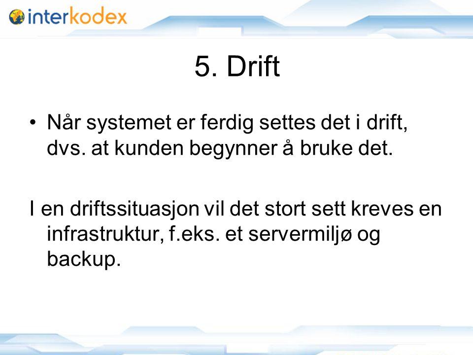 14 5. Drift •Når systemet er ferdig settes det i drift, dvs. at kunden begynner å bruke det. I en driftssituasjon vil det stort sett kreves en infrast