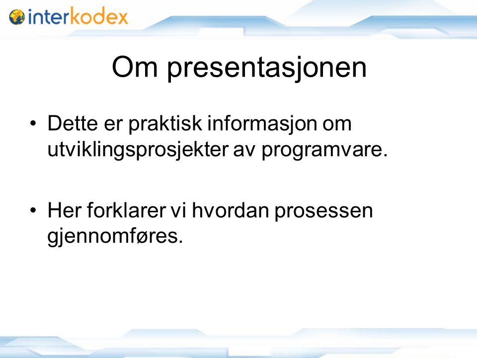 2 Om presentasjonen •Dette er praktisk informasjon om utviklingsprosjekter av programvare. •Her forklarer vi hvordan prosessen gjennomføres.