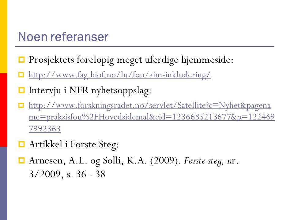 Noen referanser  Prosjektets foreløpig meget uferdige hjemmeside:  http://www.fag.hiof.no/lu/fou/aim-inkludering/ http://www.fag.hiof.no/lu/fou/aim-inkludering/  Intervju i NFR nyhetsoppslag:  http://www.forskningsradet.no/servlet/Satellite c=Nyhet&pagena me=praksisfou%2FHovedsidemal&cid=1236685213677&p=122469 7992363 http://www.forskningsradet.no/servlet/Satellite c=Nyhet&pagena me=praksisfou%2FHovedsidemal&cid=1236685213677&p=122469 7992363  Artikkel i Første Steg:  Arnesen, A.L.