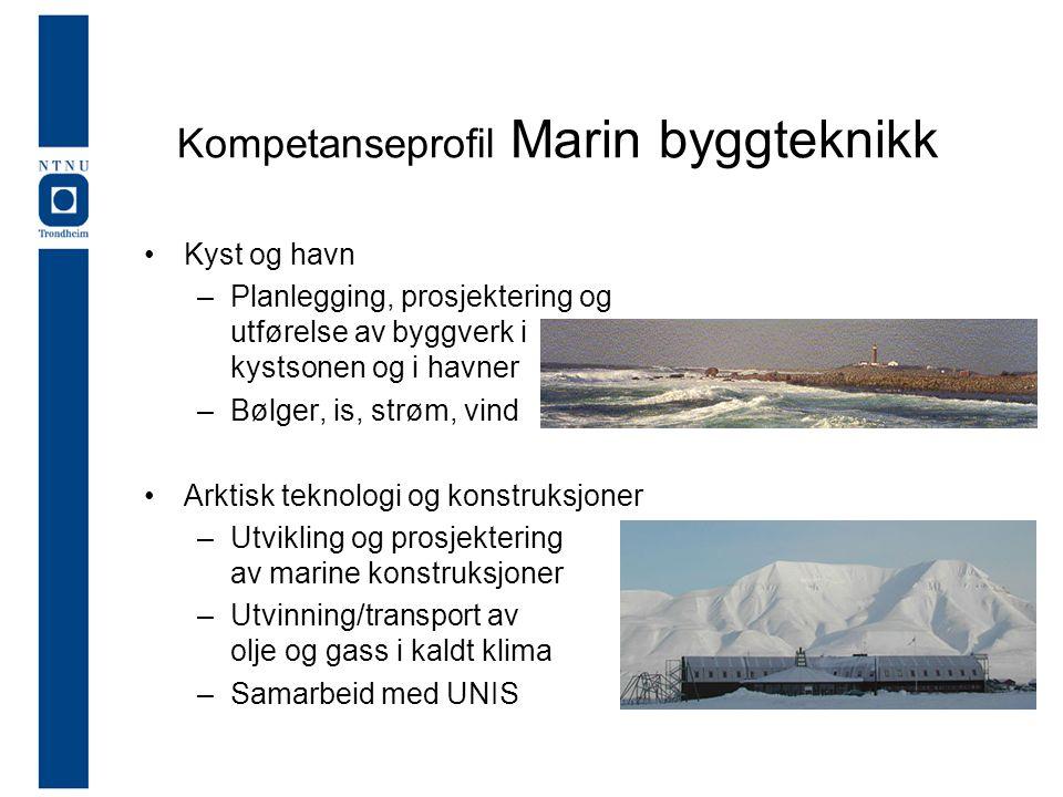Kompetanseprofil Marin byggteknikk •Kyst og havn –Planlegging, prosjektering og utførelse av byggverk i kystsonen og i havner –Bølger, is, strøm, vind •Arktisk teknologi og konstruksjoner –Utvikling og prosjektering av marine konstruksjoner –Utvinning/transport av olje og gass i kaldt klima –Samarbeid med UNIS