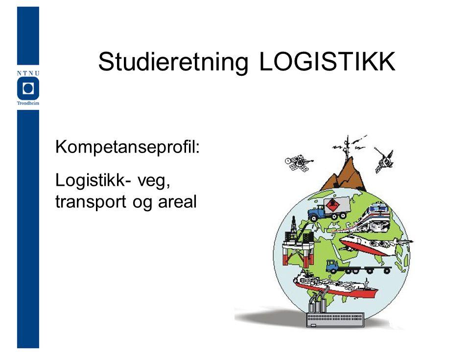 Studieretning LOGISTIKK Kompetanseprofil: Logistikk- veg, transport og areal
