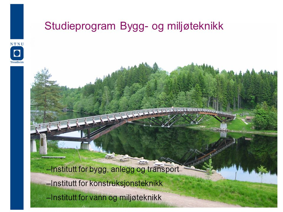 StudieprogramM Studieprogram Bygg- og miljøteknikk –Institutt for bygg, anlegg og transport –Institutt for konstruksjonsteknikk –Institutt for vann og