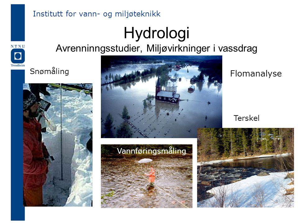 Hydrologi Avrenninngsstudier, Miljøvirkninger i vassdrag Flomanalyse Institutt for vann- og miljøteknikk Terskel Snømåling Vannføringsmåling