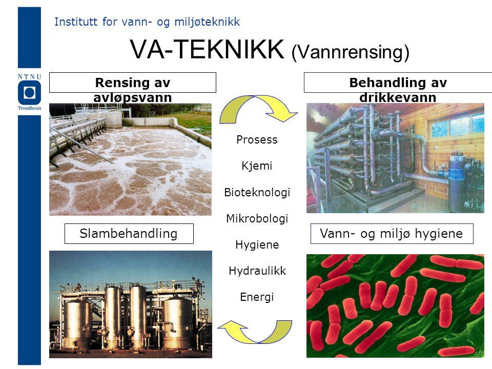 VA-TEKNIKK (Vannrensing) Behandling av drikkevann Slambehandling Institutt for vann- og miljøteknikk Rensing av avløpsvann Vann- og miljø hygiene Prosess Kjemi Bioteknologi Mikrobologi Hygiene Hydraulikk Energi