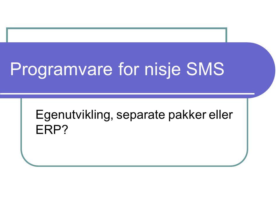 Programvare for nisje SMS Egenutvikling, separate pakker eller ERP?