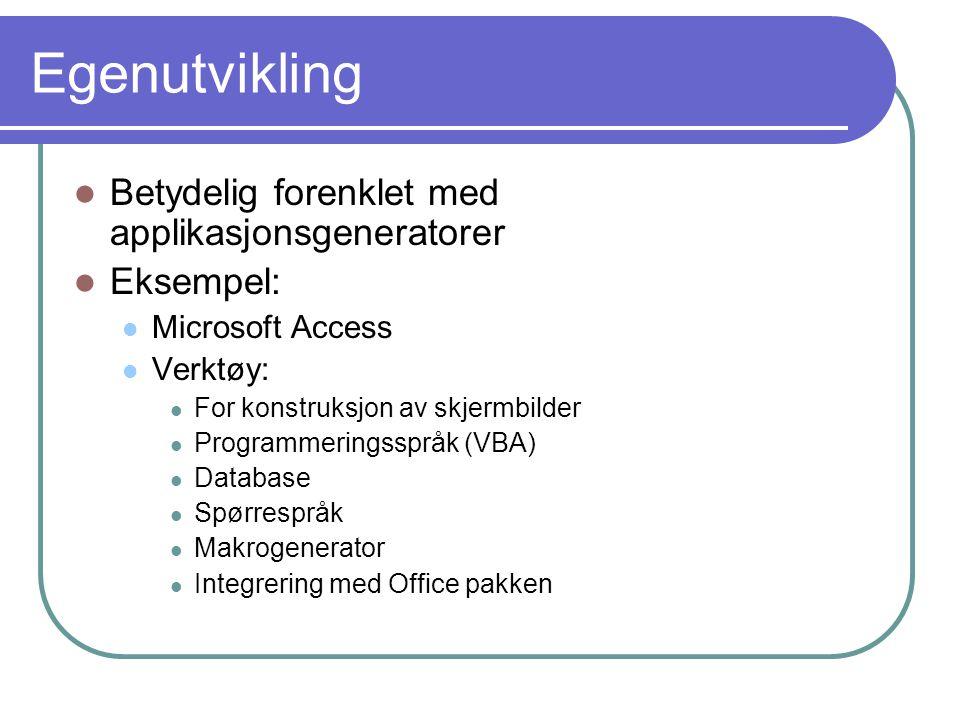 Egenutvikling  Betydelig forenklet med applikasjonsgeneratorer  Eksempel:  Microsoft Access  Verktøy:  For konstruksjon av skjermbilder  Program