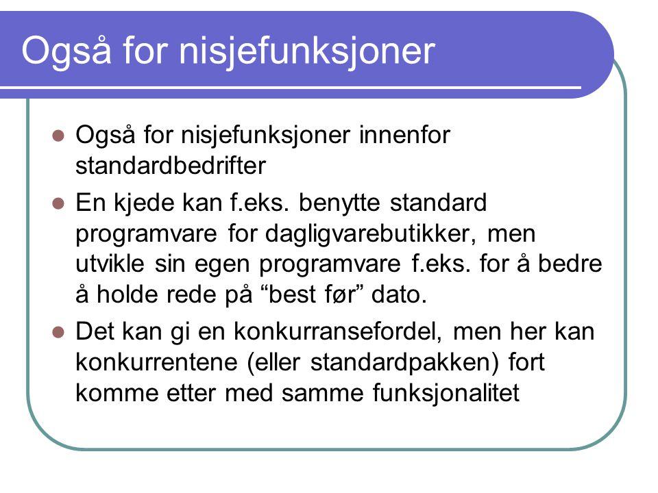 Også for nisjefunksjoner  Også for nisjefunksjoner innenfor standardbedrifter  En kjede kan f.eks. benytte standard programvare for dagligvarebutikk