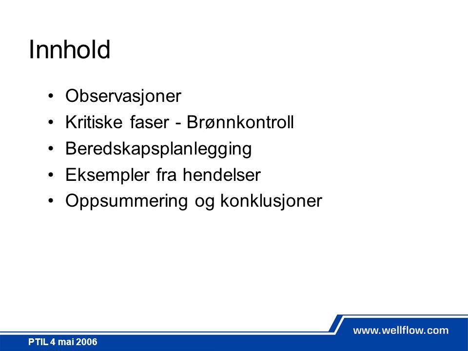 PTIL 4 mai 2006 Innhold •Observasjoner •Kritiske faser - Brønnkontroll •Beredskapsplanlegging •Eksempler fra hendelser •Oppsummering og konklusjoner