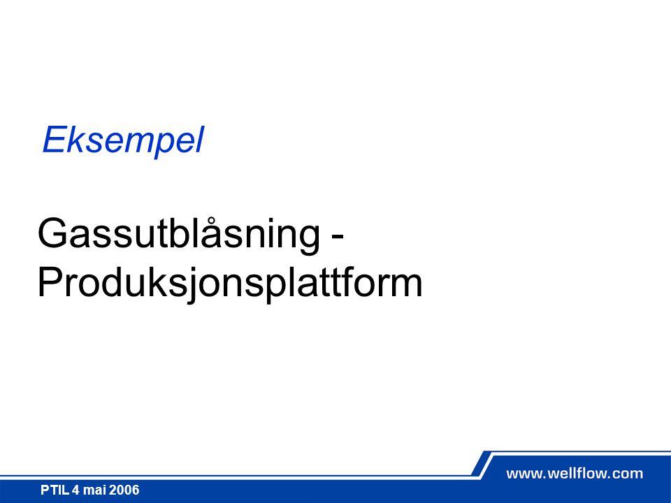 PTIL 4 mai 2006 Eksempel Gassutblåsning - Produksjonsplattform
