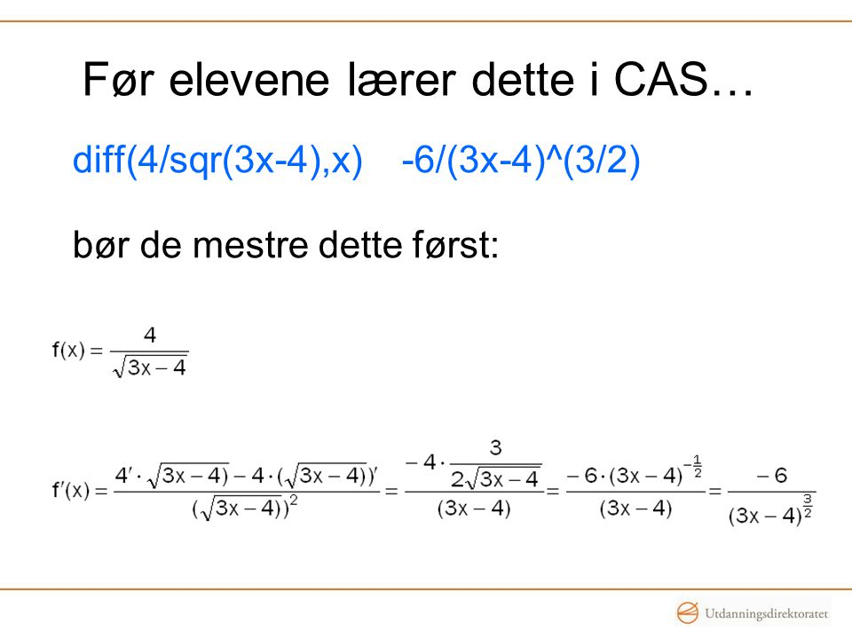 Før elevene lærer dette i CAS… diff(4/sqr(3x-4),x) -6/(3x-4)^(3/2) bør de mestre dette først: