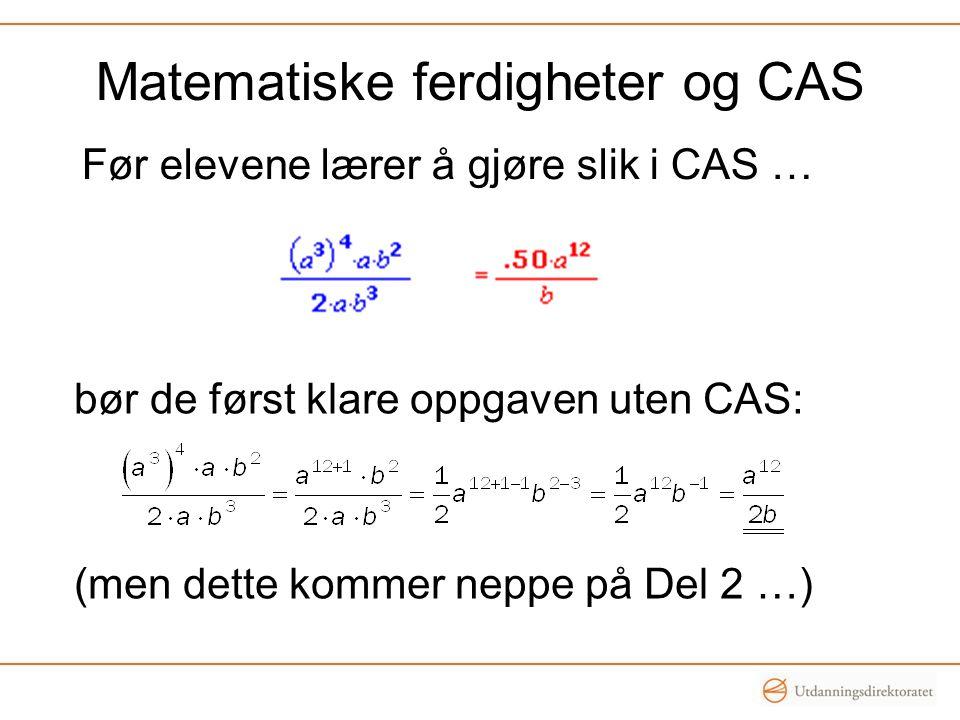 Matematiske ferdigheter og CAS Før elevene lærer å gjøre slik i CAS … bør de først klare oppgaven uten CAS: (men dette kommer neppe på Del 2 …)