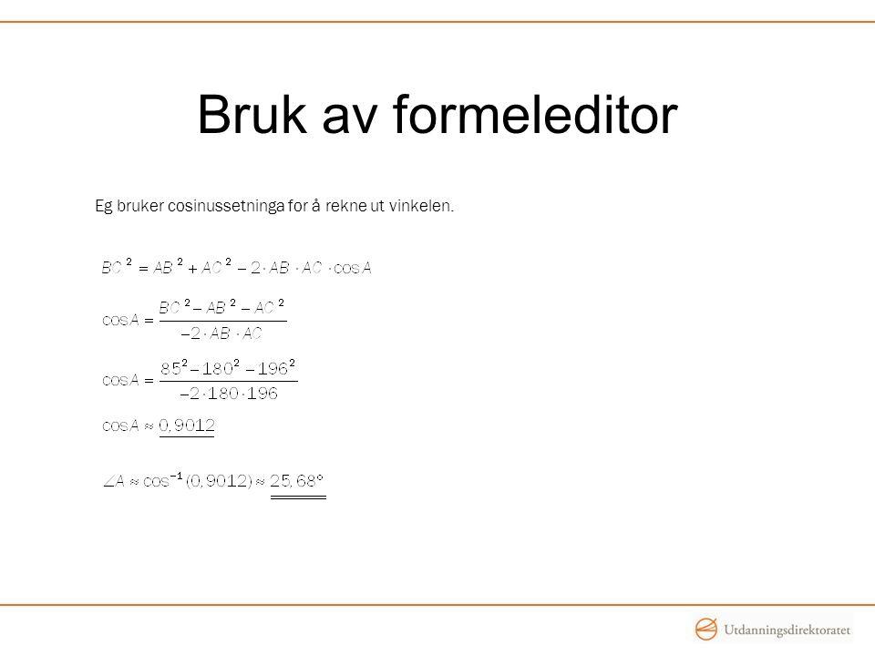 Bruk av formeleditor Eg bruker cosinussetninga for å rekne ut vinkelen.