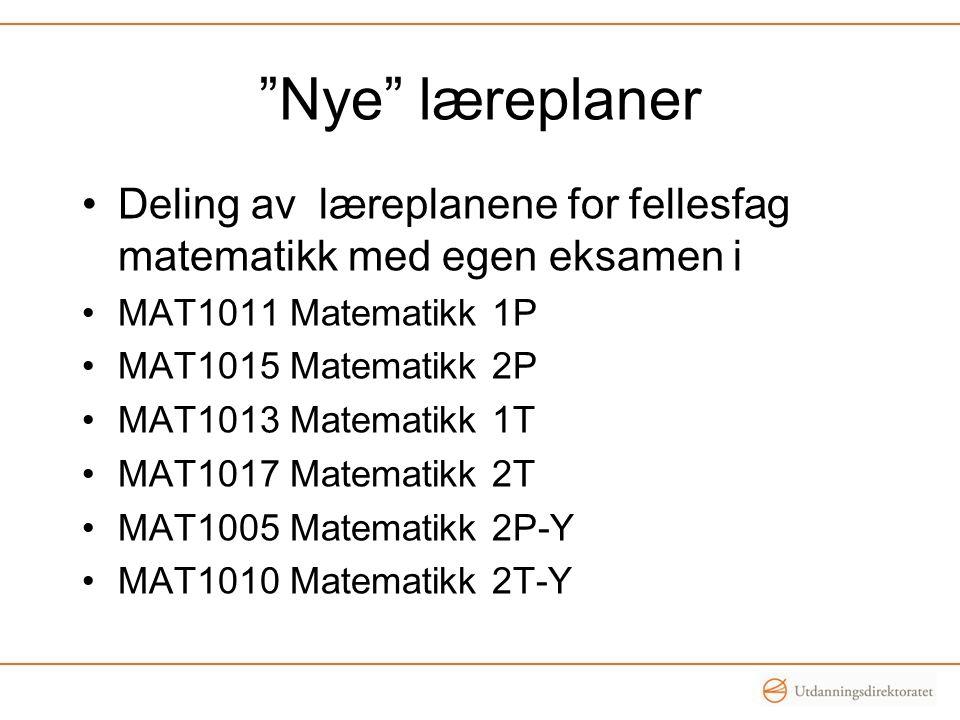 """""""Nye"""" læreplaner •Deling av læreplanene for fellesfag matematikk med egen eksamen i •MAT1011 Matematikk 1P •MAT1015 Matematikk 2P •MAT1013 Matematikk"""