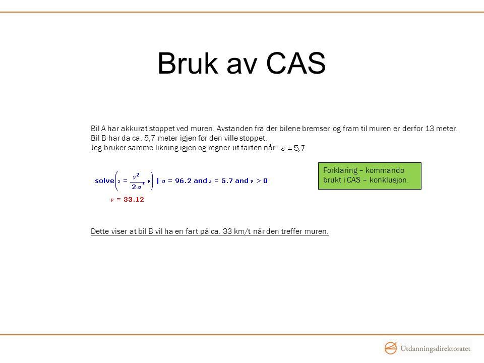 Bruk av CAS Forklaring – kommando brukt i CAS – konklusjon. Bil A har akkurat stoppet ved muren. Avstanden fra der bilene bremser og fram til muren er