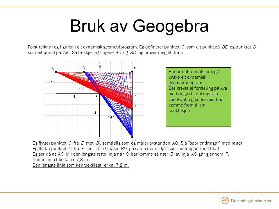 Bruk av Geogebra Her er det formålstenleg å bruke eit dynamisk geometriprogram. Det krevst ei forklaring på kva ein har gjort i det digitale verktøyet