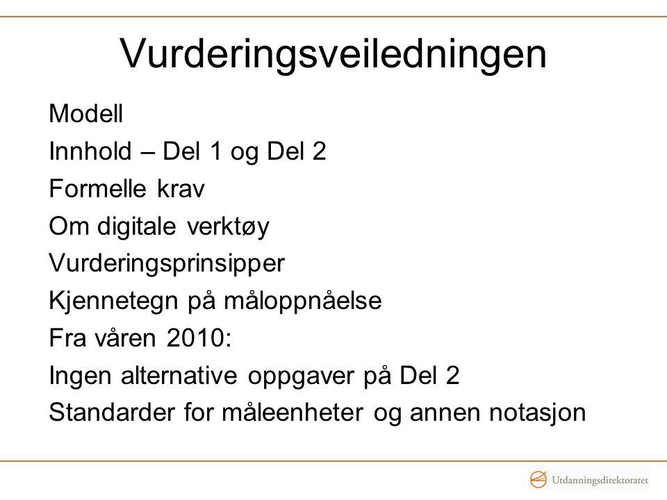 Vurderingsveiledningen Modell Innhold – Del 1 og Del 2 Formelle krav Om digitale verktøy Vurderingsprinsipper Kjennetegn på måloppnåelse Fra våren 201