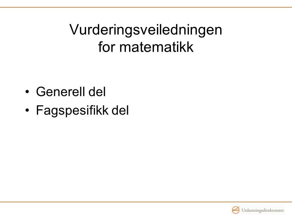 •Generell del •Fagspesifikk del Vurderingsveiledningen for matematikk