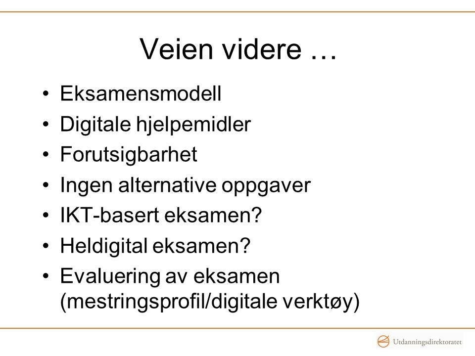 Veien videre … •Eksamensmodell •Digitale hjelpemidler •Forutsigbarhet •Ingen alternative oppgaver •IKT-basert eksamen? •Heldigital eksamen? •Evaluerin