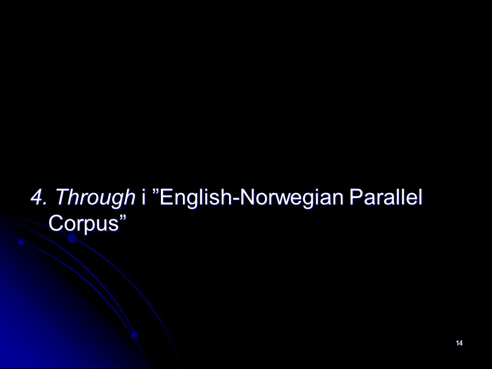 "4. Through i ""English-Norwegian Parallel Corpus"" 14"