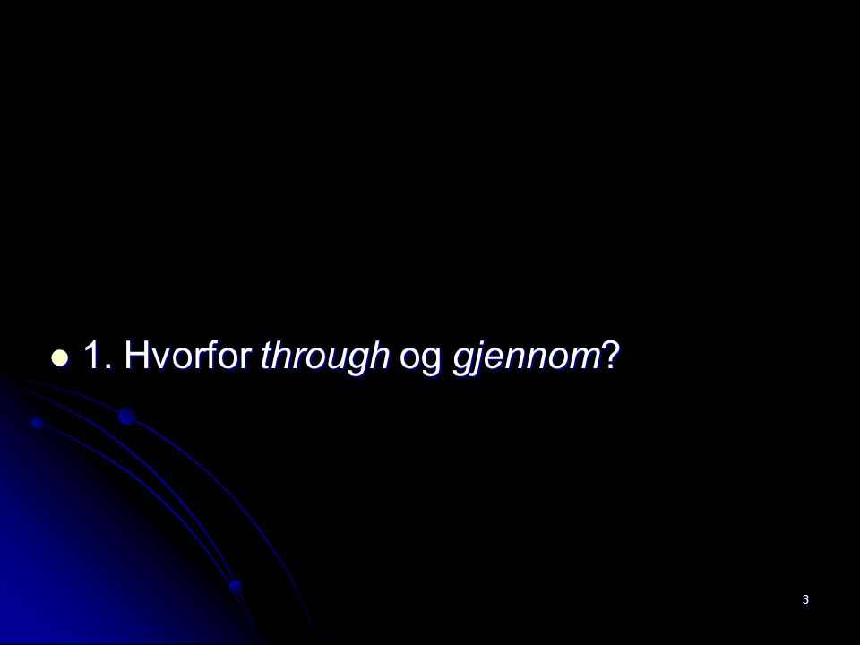 4. Through i English-Norwegian Parallel Corpus 14