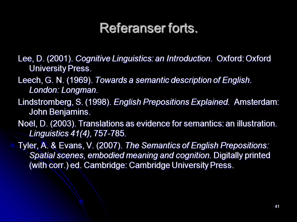 Referanser forts. Lee, D. (2001). Cognitive Linguistics: an Introduction. Oxford: Oxford University Press. Leech, G. N. (1969). Towards a semantic des
