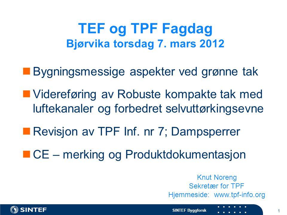 SINTEF Byggforsk 1 TEF og TPF Fagdag Bjørvika torsdag 7. mars 2012  Bygningsmessige aspekter ved grønne tak  Videreføring av Robuste kompakte tak me