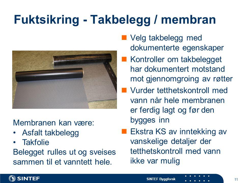 SINTEF Byggforsk Fuktsikring - Takbelegg / membran  Velg takbelegg med dokumenterte egenskaper  Kontroller om takbelegget har dokumentert motstand m