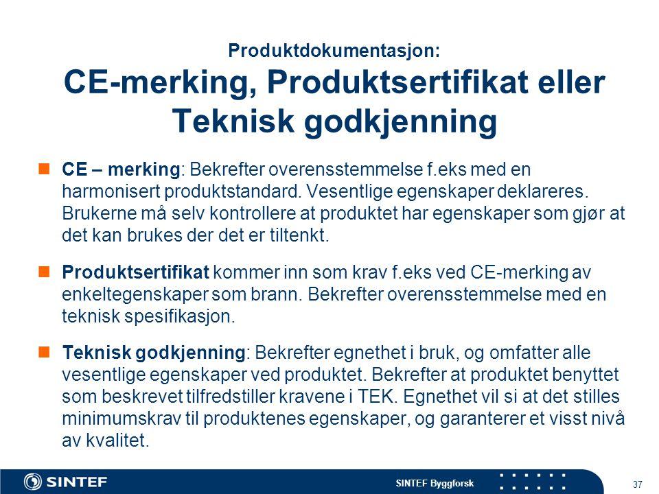 SINTEF Byggforsk Produktdokumentasjon: CE-merking, Produktsertifikat eller Teknisk godkjenning  CE – merking: Bekrefter overensstemmelse f.eks med en