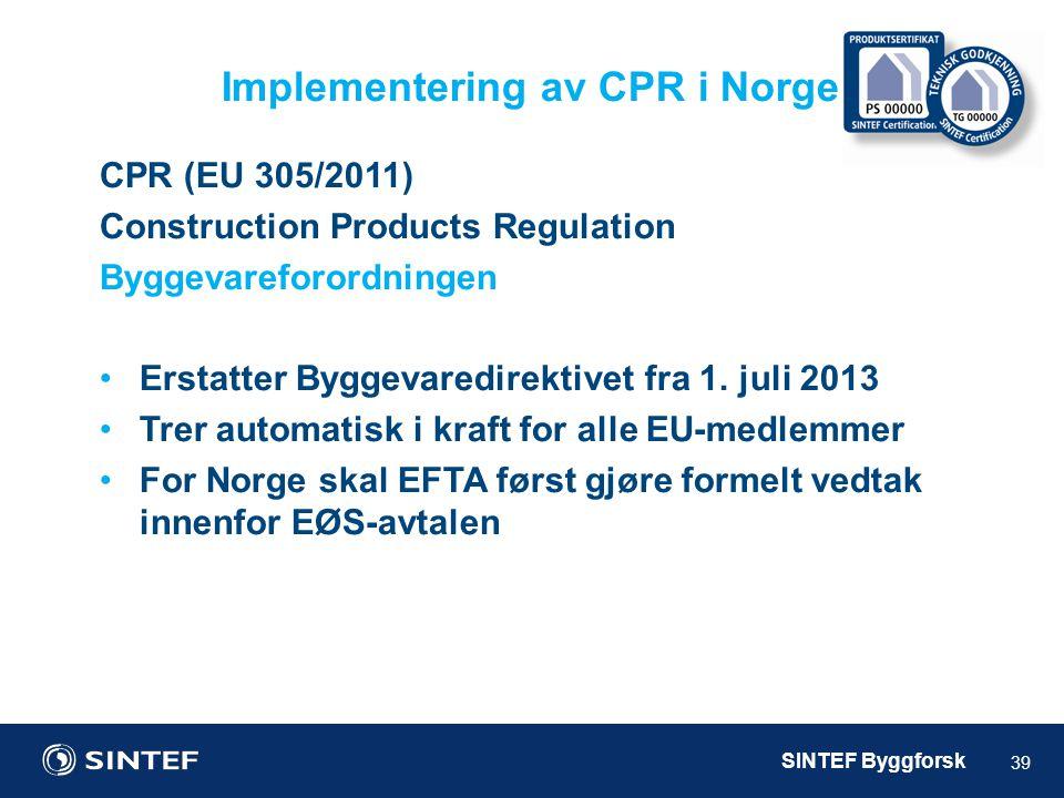 SINTEF Byggforsk Implementering av CPR i Norge 39 CPR (EU 305/2011) Construction Products Regulation Byggevareforordningen •Erstatter Byggevaredirekti