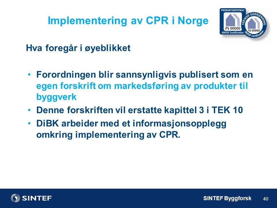 SINTEF Byggforsk Implementering av CPR i Norge 40 Hva foregår i øyeblikket •Forordningen blir sannsynligvis publisert som en egen forskrift om markeds
