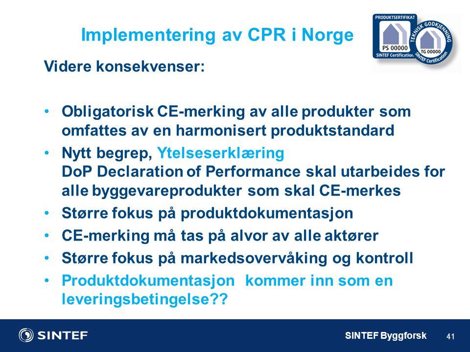 SINTEF Byggforsk Implementering av CPR i Norge 41 Videre konsekvenser: •Obligatorisk CE-merking av alle produkter som omfattes av en harmonisert produ