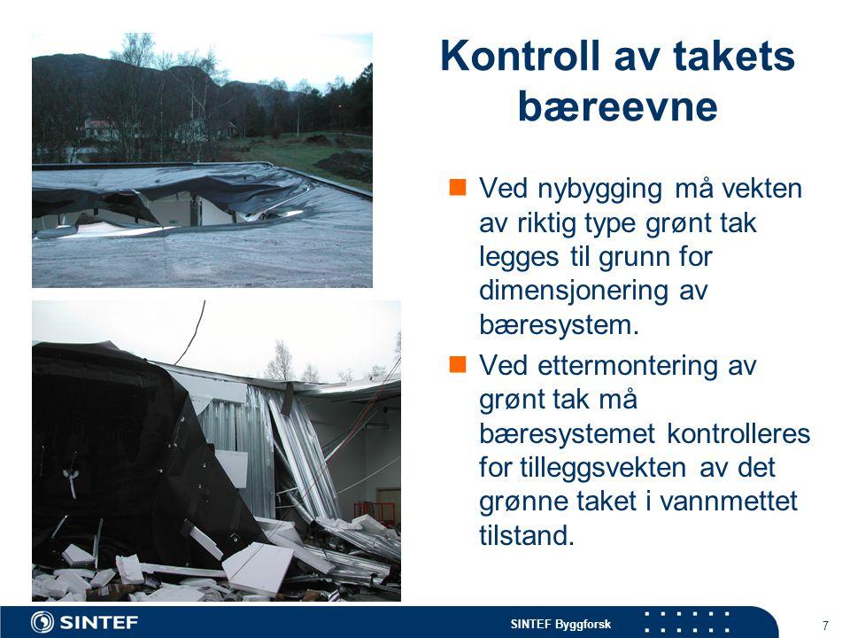 SINTEF Byggforsk Kontroll av takets bæreevne  Ved nybygging må vekten av riktig type grønt tak legges til grunn for dimensjonering av bæresystem.  V