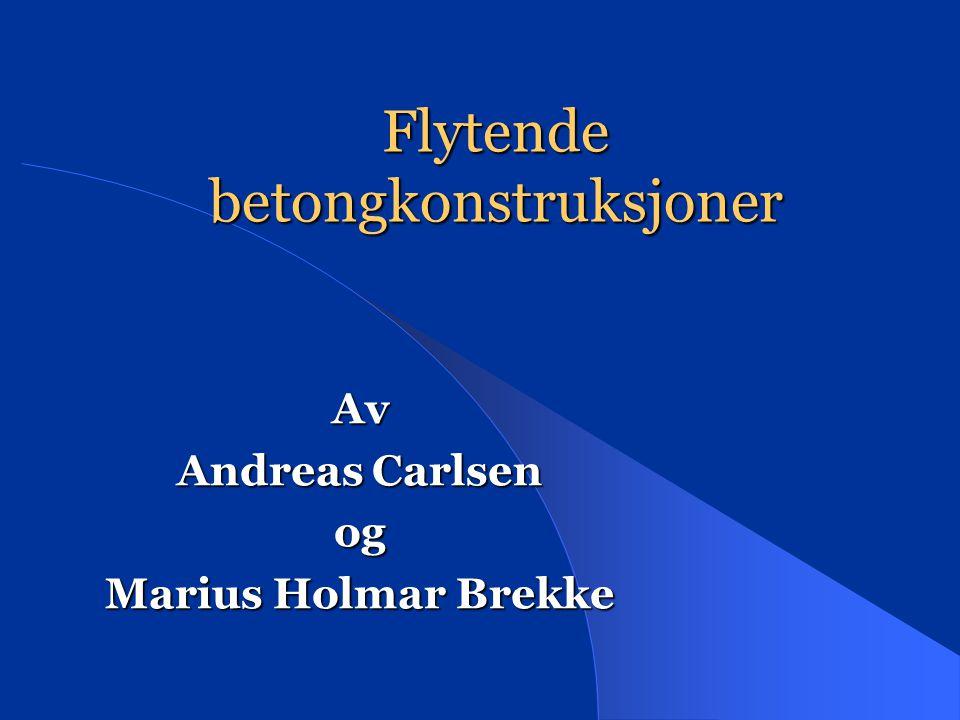 Flytende betongkonstruksjoner Av Andreas Carlsen og Marius Holmar Brekke