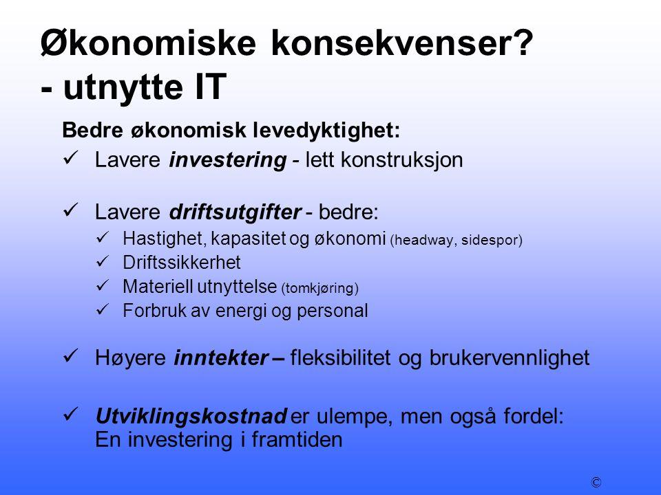 Økonomiske konsekvenser? - utnytte IT Bedre økonomisk levedyktighet:  Lavere investering - lett konstruksjon  Lavere driftsutgifter - bedre:  Hasti