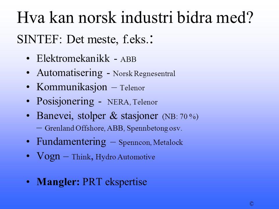 Hva kan norsk industri bidra med? SINTEF: Det meste, f.eks. : •Elektromekanikk - ABB •Automatisering - Norsk Regnesentral •Kommunikasjon – Telenor •Po