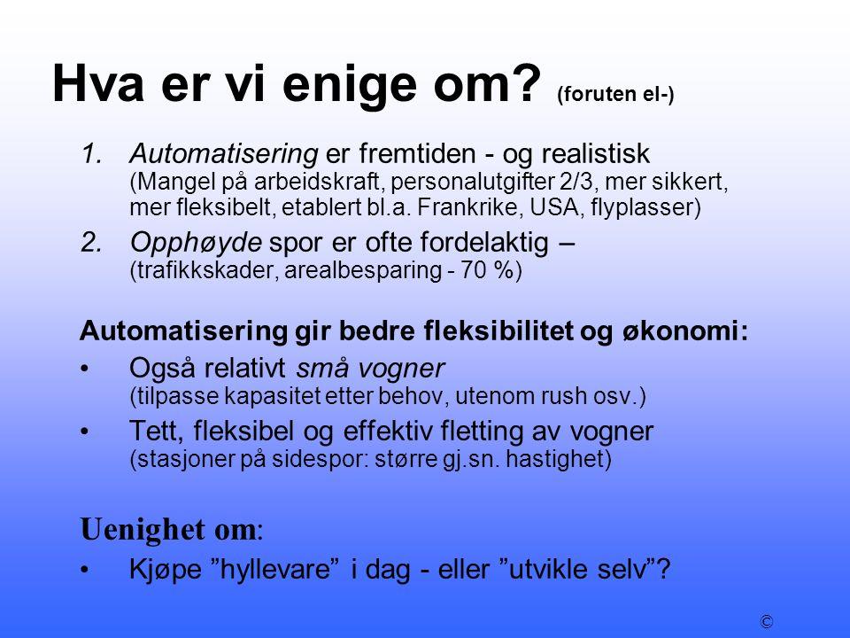 Hva er vi enige om? (foruten el-) 1.Automatisering er fremtiden - og realistisk (Mangel på arbeidskraft, personalutgifter 2/3, mer sikkert, mer fleksi