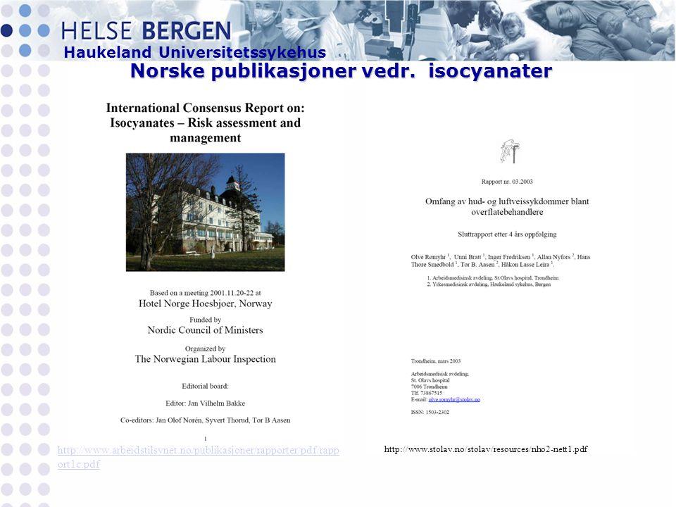 Haukeland Universitetssykehus http://www.arbeidstilsynet.no/publikasjoner/rapporter/pdf/rapp ort1c.pdf Norske publikasjoner vedr.