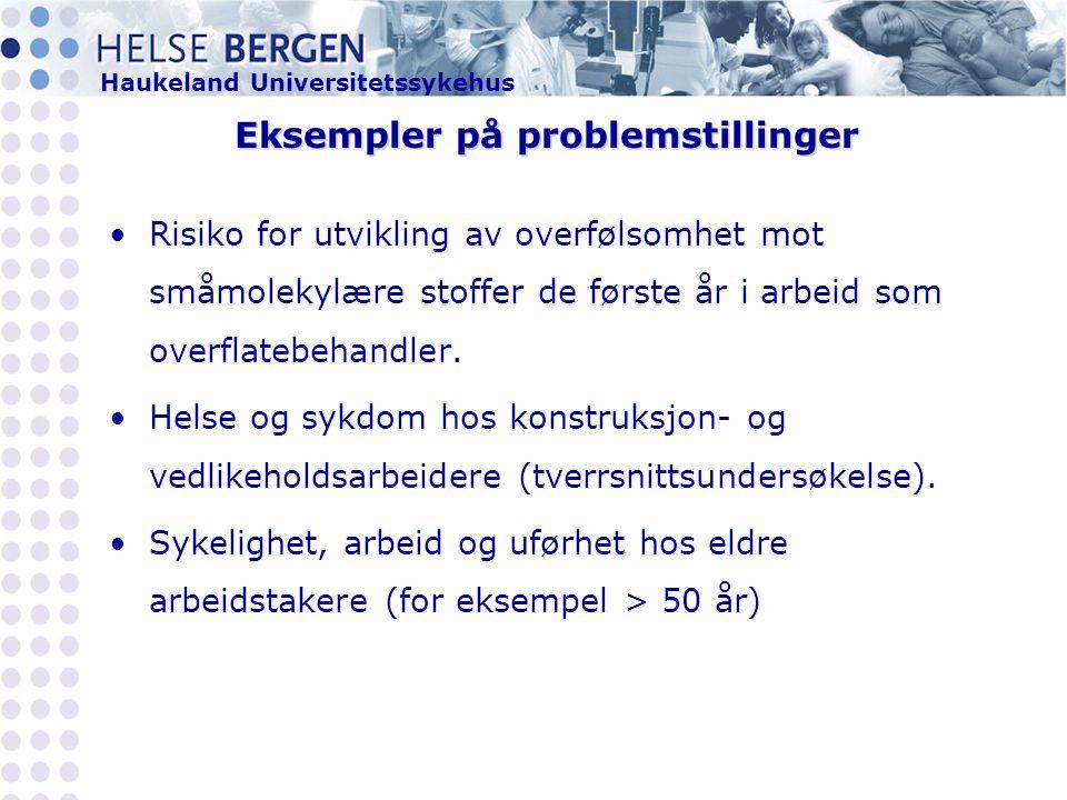 Haukeland Universitetssykehus Eksempler på problemstillinger •Risiko for utvikling av overfølsomhet mot småmolekylære stoffer de første år i arbeid som overflatebehandler.