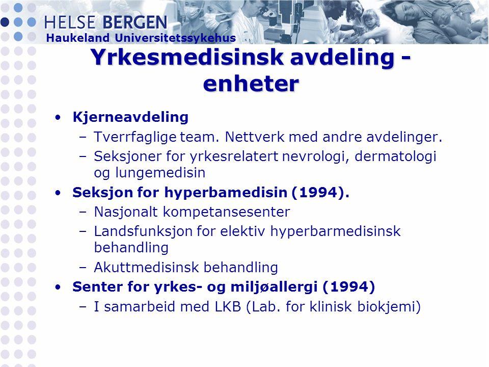 Haukeland Universitetssykehus Yrkesmedisinsk avdeling - enheter •Kjerneavdeling –Tverrfaglige team.