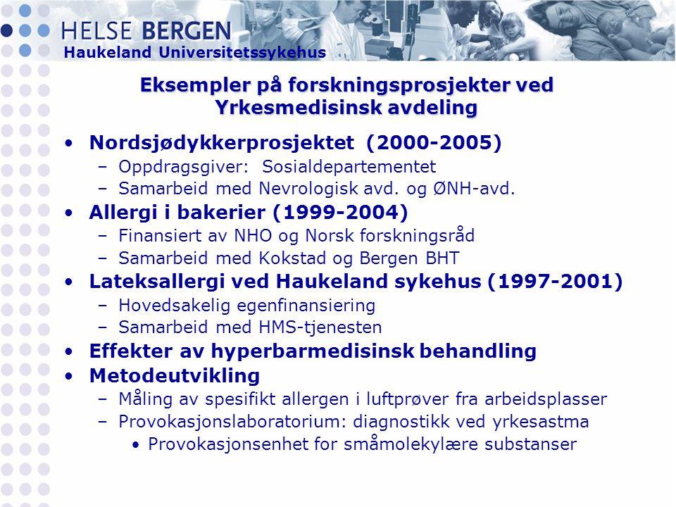 Haukeland Universitetssykehus Eksempler på forskningsprosjekter ved Yrkesmedisinsk avdeling •Nordsjødykkerprosjektet (2000-2005) –Oppdragsgiver: Sosialdepartementet –Samarbeid med Nevrologisk avd.