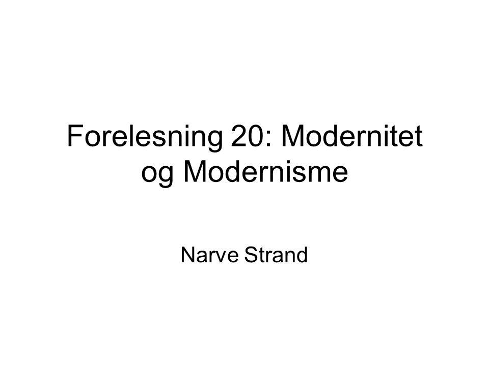 Forelesning 20: Modernitet og Modernisme Narve Strand