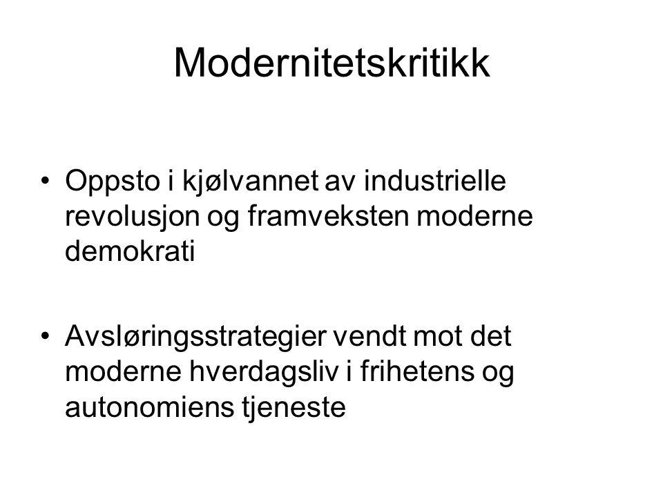 Modernitetskritikk •Oppsto i kjølvannet av industrielle revolusjon og framveksten moderne demokrati •Avsløringsstrategier vendt mot det moderne hverda