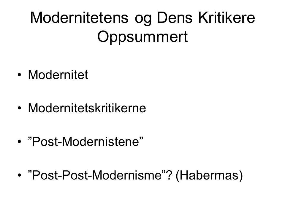"""Modernitetens og Dens Kritikere Oppsummert •Modernitet •Modernitetskritikerne •""""Post-Modernistene"""" •""""Post-Post-Modernisme""""? (Habermas)"""