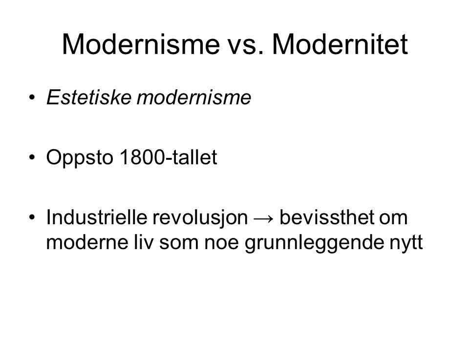 Modernisme vs. Modernitet •Estetiske modernisme •Oppsto 1800-tallet •Industrielle revolusjon → bevissthet om moderne liv som noe grunnleggende nytt