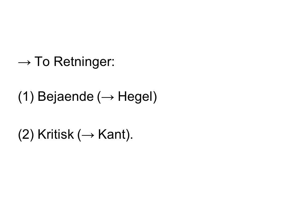 → To Retninger: (1)Bejaende (→ Hegel) (2) Kritisk (→ Kant).