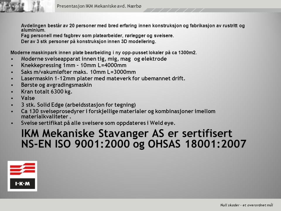 Null skader – et overordnet mål Presentasjon IKM Mekaniske avd. Nærbø Avdelingen består av 20 personer med bred erfaring innen konstruksjon og fabrika